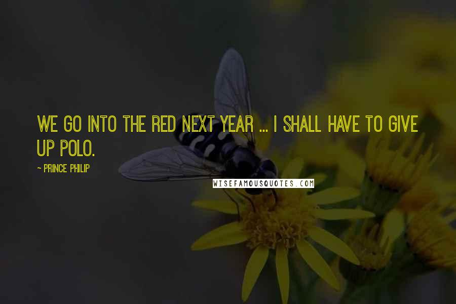Prince Philip quotes: We go into the red next year ... I shall have to give up polo.