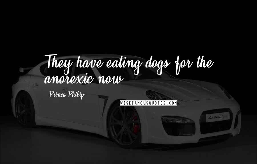 Prince Philip quotes: They have eating dogs for the anorexic now.