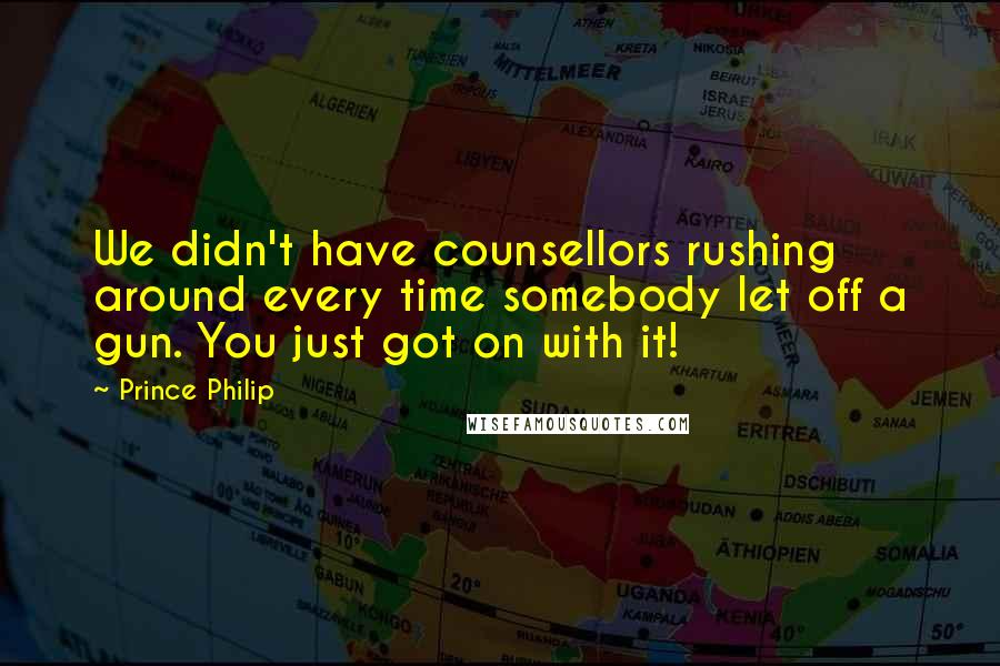 Prince Philip quotes: We didn't have counsellors rushing around every time somebody let off a gun. You just got on with it!