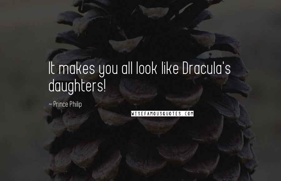Prince Philip quotes: It makes you all look like Dracula's daughters!