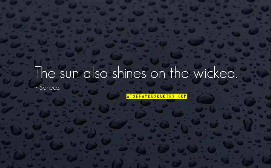Prince Royce Corazon Sin Cara Quotes By Seneca.: The sun also shines on the wicked.