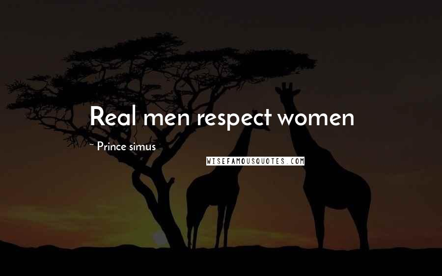 Prince Simus quotes: Real men respect women