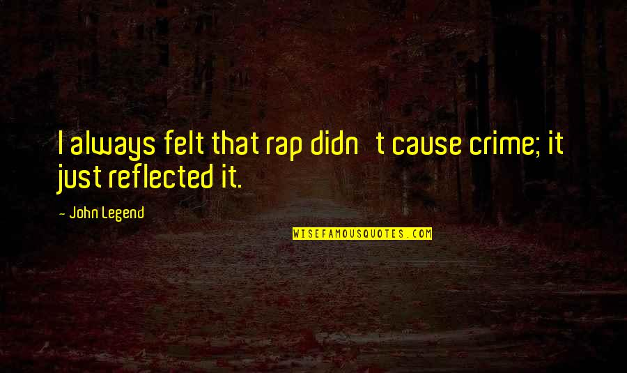 Prince William Of Orange Quotes By John Legend: I always felt that rap didn't cause crime;
