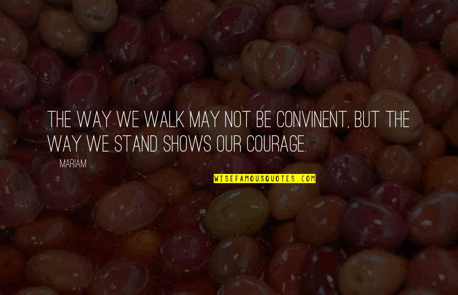 Prince William Of Orange Quotes By Mariam: the way we walk may not be convinent,