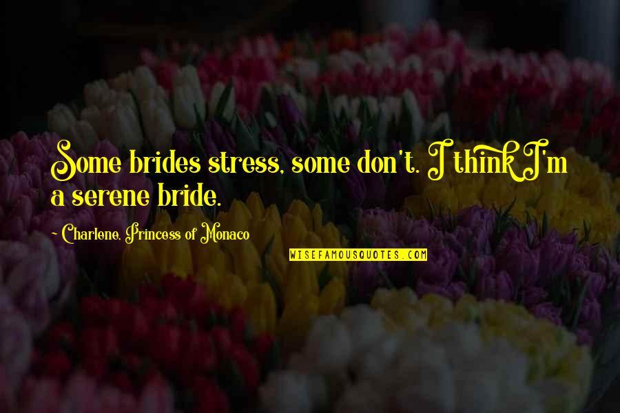 Princess Charlene Quotes By Charlene, Princess Of Monaco: Some brides stress, some don't. I think I'm