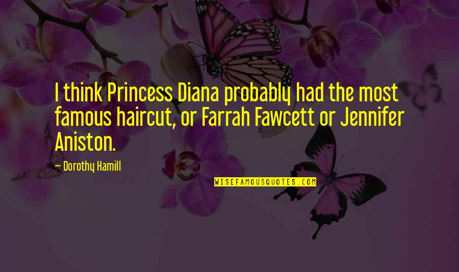 Princess Diana Famous Quotes By Dorothy Hamill: I think Princess Diana probably had the most