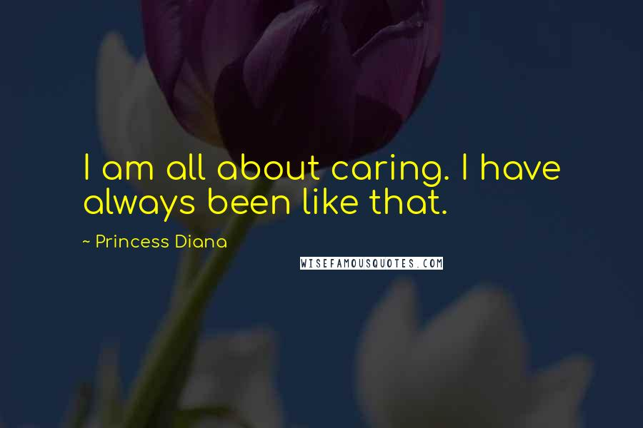 Princess Diana quotes: I am all about caring. I have always been like that.