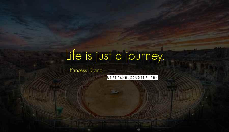 Princess Diana quotes: Life is just a journey.