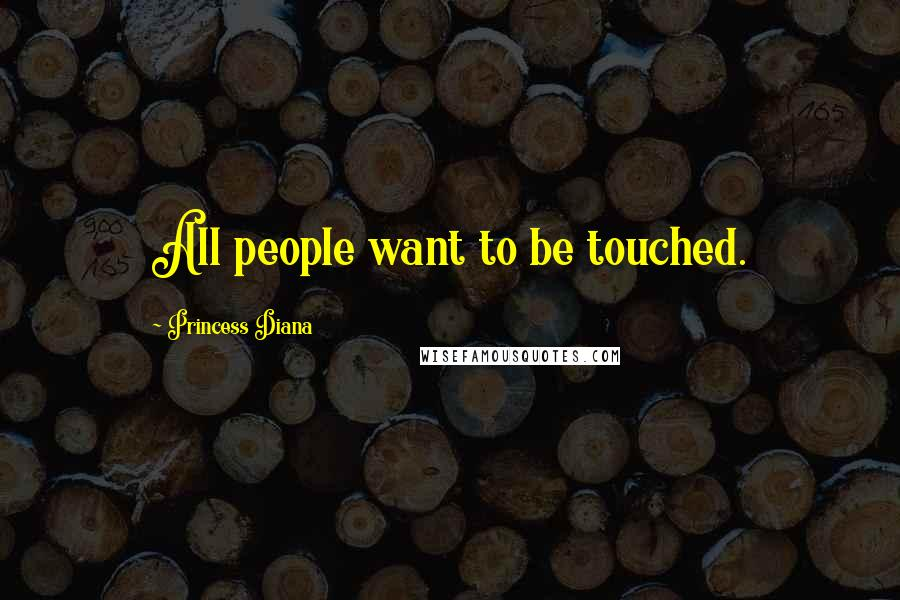 Princess Diana quotes: All people want to be touched.