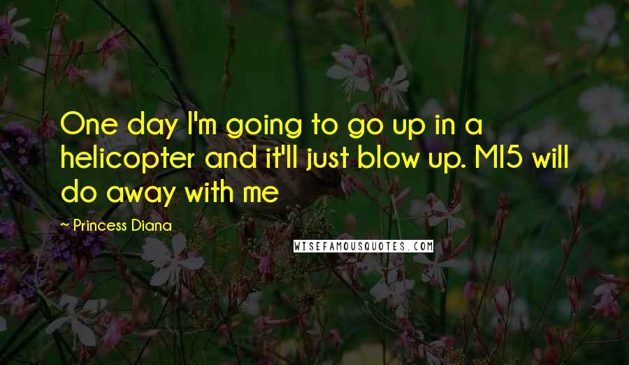 Princess Diana quotes: One day I'm going to go up in a helicopter and it'll just blow up. MI5 will do away with me