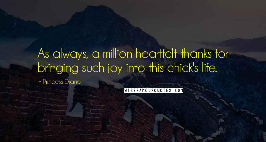 Princess Diana quotes: As always, a million heartfelt thanks for bringing such joy into this chick's life.