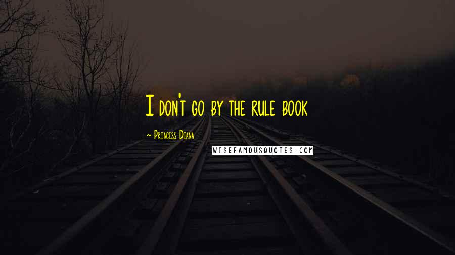 Princess Diana quotes: I don't go by the rule book