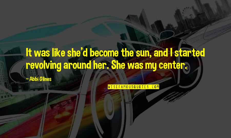 Princess Sophia Quotes By Abbi Glines: It was like she'd become the sun, and