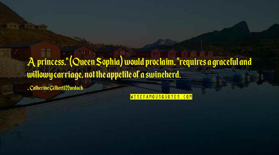 """Princess Sophia Quotes By Catherine Gilbert Murdock: A princess,"""" (Queen Sophia) would proclaim, """"requires a"""