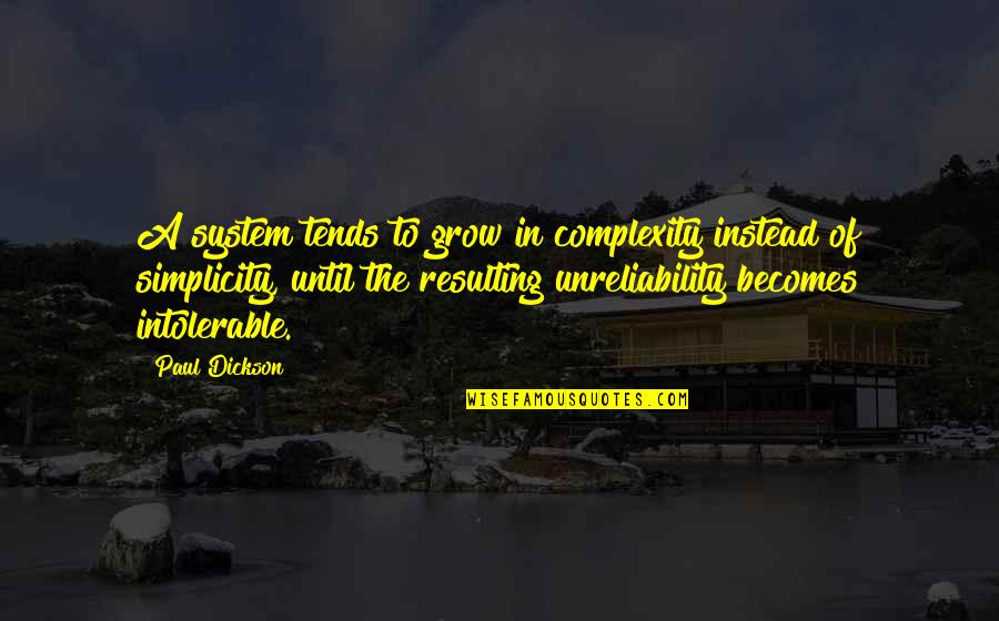 Princess Sophia Quotes By Paul Dickson: A system tends to grow in complexity instead