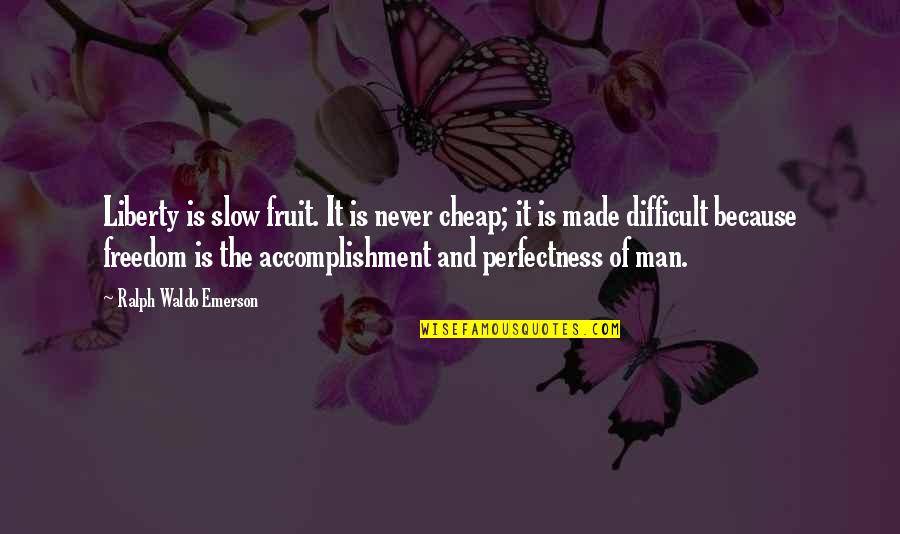 Princess Sophia Quotes By Ralph Waldo Emerson: Liberty is slow fruit. It is never cheap;