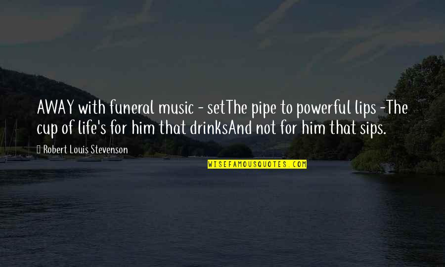 Princess Sophia Quotes By Robert Louis Stevenson: AWAY with funeral music - setThe pipe to