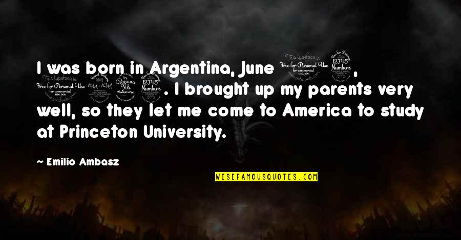 Princeton University Quotes By Emilio Ambasz: I was born in Argentina, June 13, 1943.
