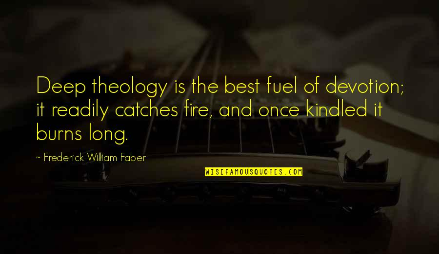 Princeton University Quotes By Frederick William Faber: Deep theology is the best fuel of devotion;