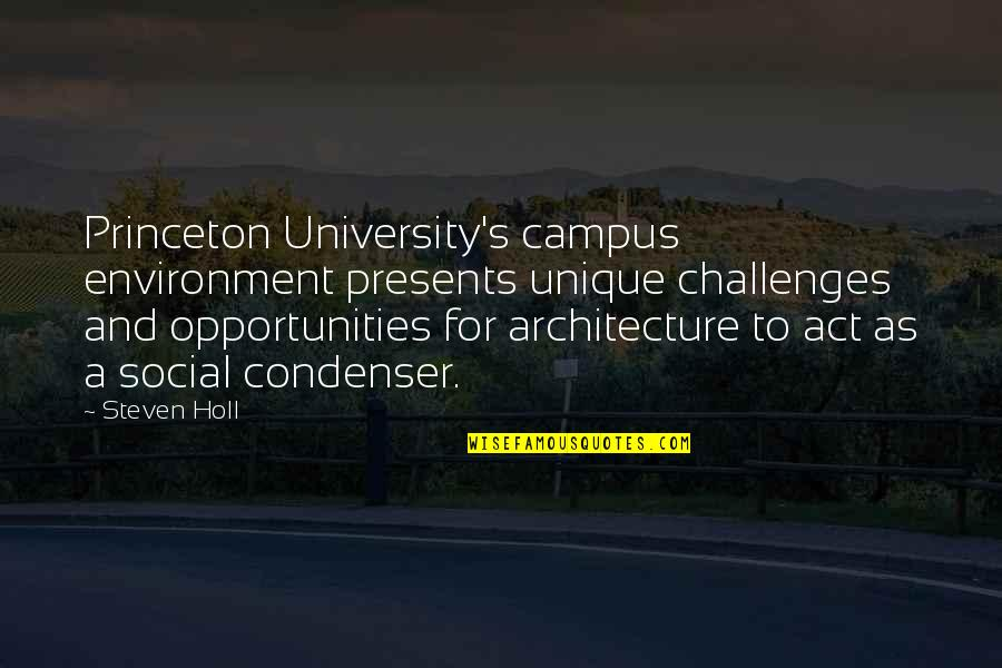 Princeton University Quotes By Steven Holl: Princeton University's campus environment presents unique challenges and
