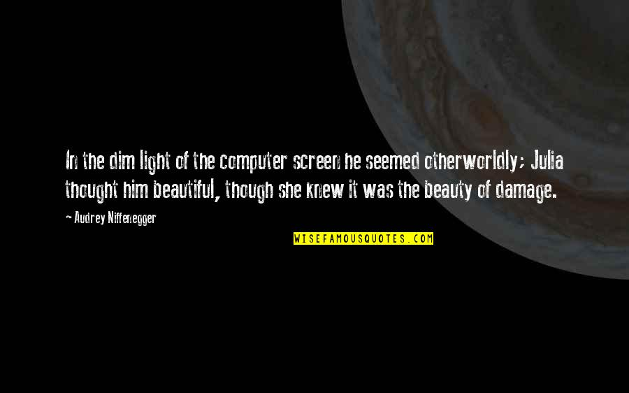 Principal Farewell Quotes By Audrey Niffenegger: In the dim light of the computer screen