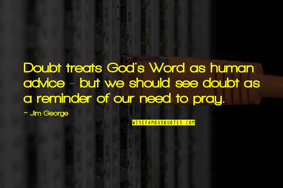 Principal Farewell Quotes By Jim George: Doubt treats God's Word as human advice -
