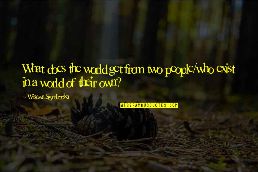 Principal Farewell Quotes By Wislawa Szymborska: What does the world get from two people/who