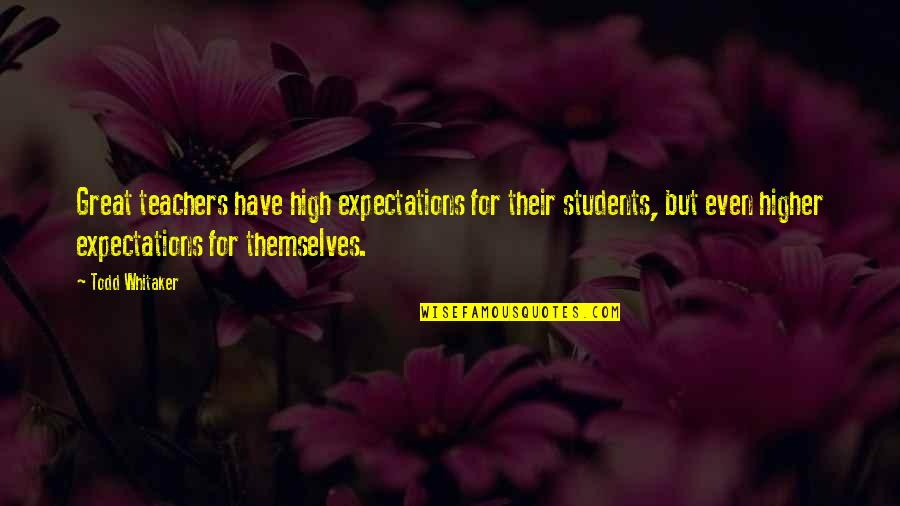 Principals And Leadership Quotes By Todd Whitaker: Great teachers have high expectations for their students,
