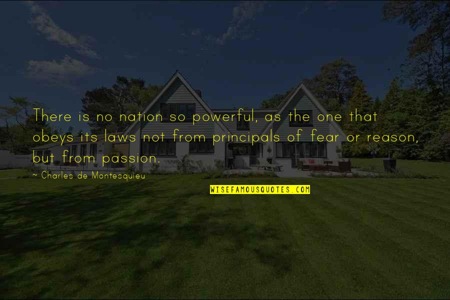Principals Quotes By Charles De Montesquieu: There is no nation so powerful, as the