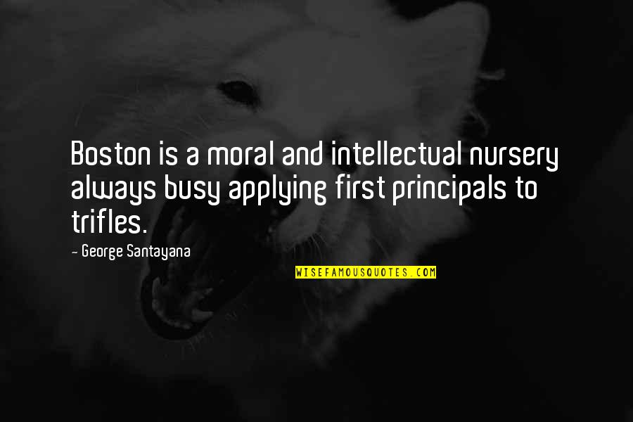 Principals Quotes By George Santayana: Boston is a moral and intellectual nursery always