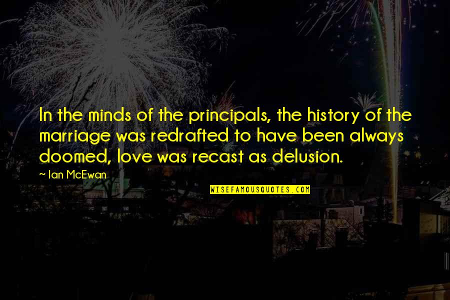 Principals Quotes By Ian McEwan: In the minds of the principals, the history