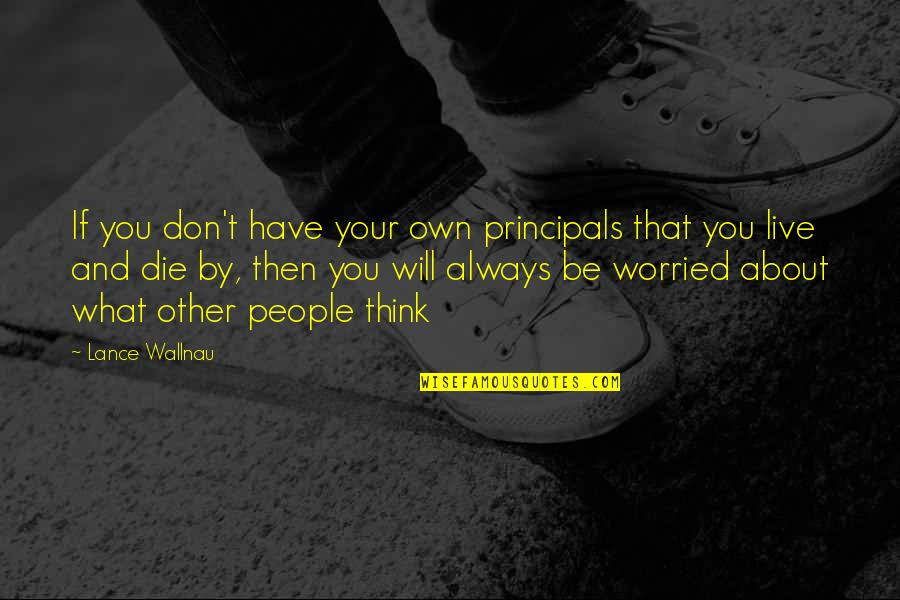 Principals Quotes By Lance Wallnau: If you don't have your own principals that