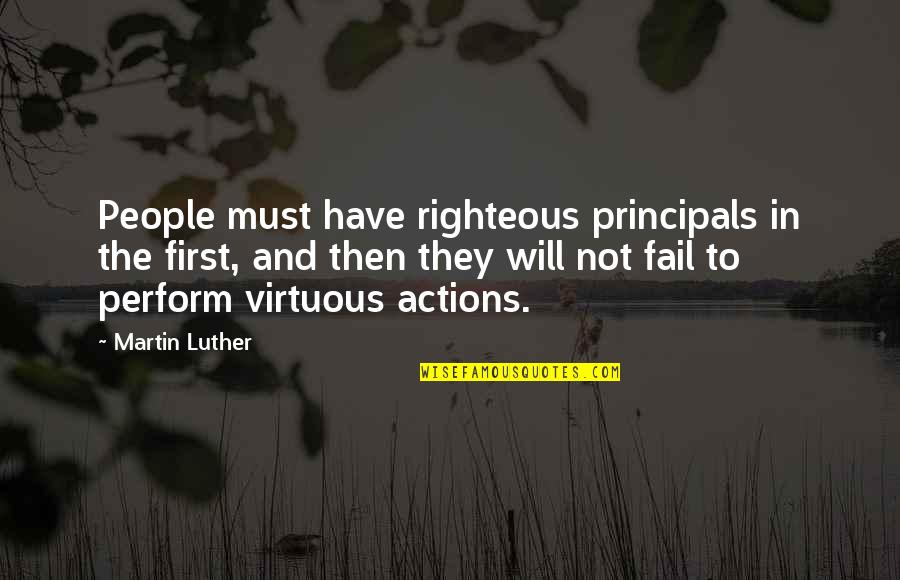 Principals Quotes By Martin Luther: People must have righteous principals in the first,