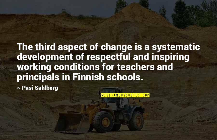 Principals Quotes By Pasi Sahlberg: The third aspect of change is a systematic