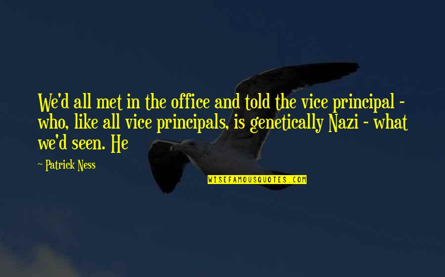 Principals Quotes By Patrick Ness: We'd all met in the office and told