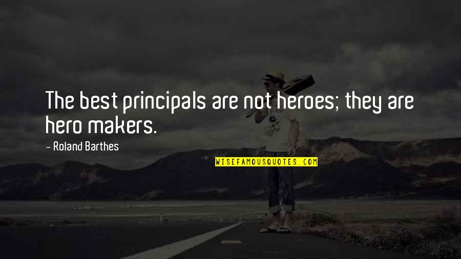 Principals Quotes By Roland Barthes: The best principals are not heroes; they are
