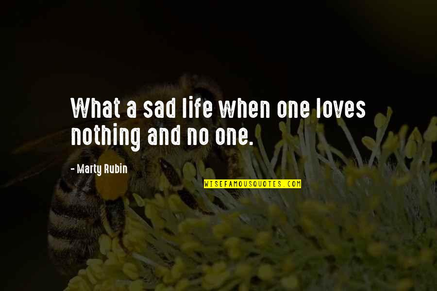 Principled Negotiation Quotes By Marty Rubin: What a sad life when one loves nothing