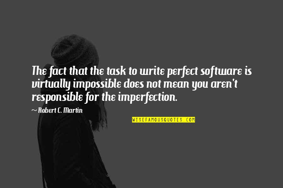 Principled Negotiation Quotes By Robert C. Martin: The fact that the task to write perfect