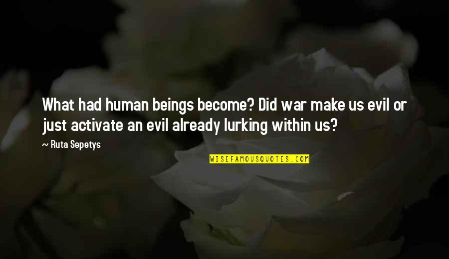 Principled Negotiation Quotes By Ruta Sepetys: What had human beings become? Did war make