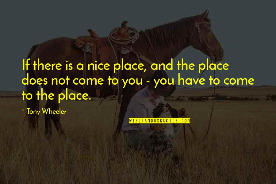 Principled Negotiation Quotes By Tony Wheeler: If there is a nice place, and the