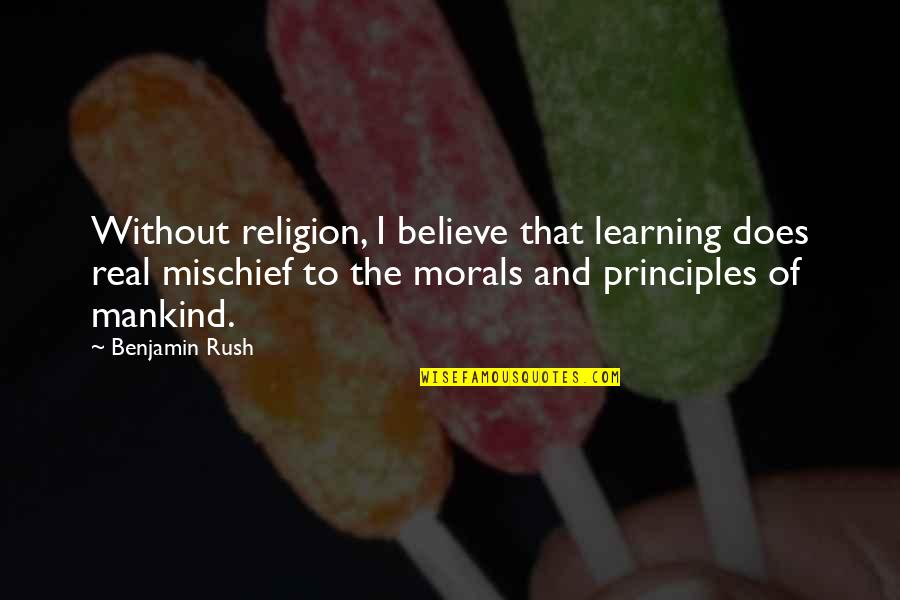 Principles And Morals Quotes By Benjamin Rush: Without religion, I believe that learning does real