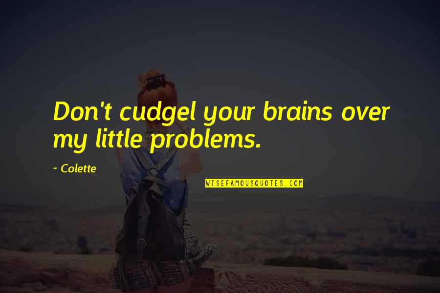 Principles And Morals Quotes By Colette: Don't cudgel your brains over my little problems.