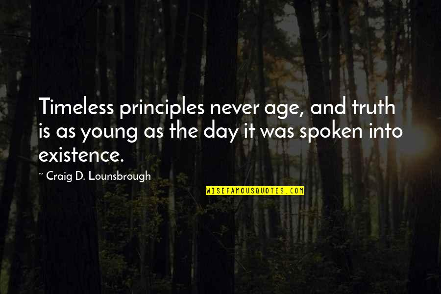 Principles And Morals Quotes By Craig D. Lounsbrough: Timeless principles never age, and truth is as