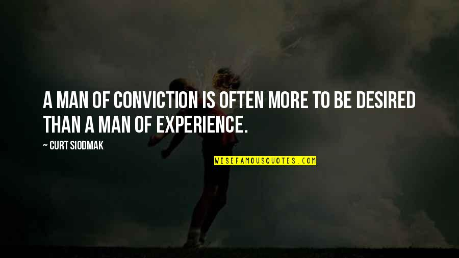 Principles And Morals Quotes By Curt Siodmak: A man of conviction is often more to