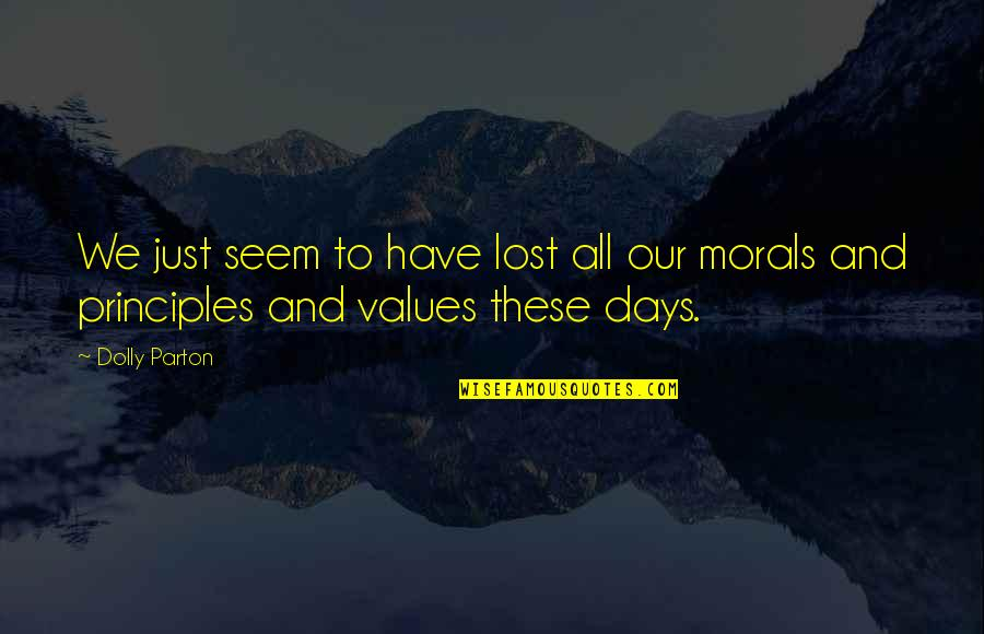 Principles And Morals Quotes By Dolly Parton: We just seem to have lost all our