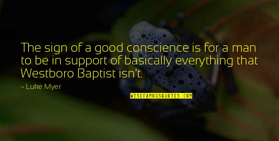 Principles And Morals Quotes By Luke Myer: The sign of a good conscience is for