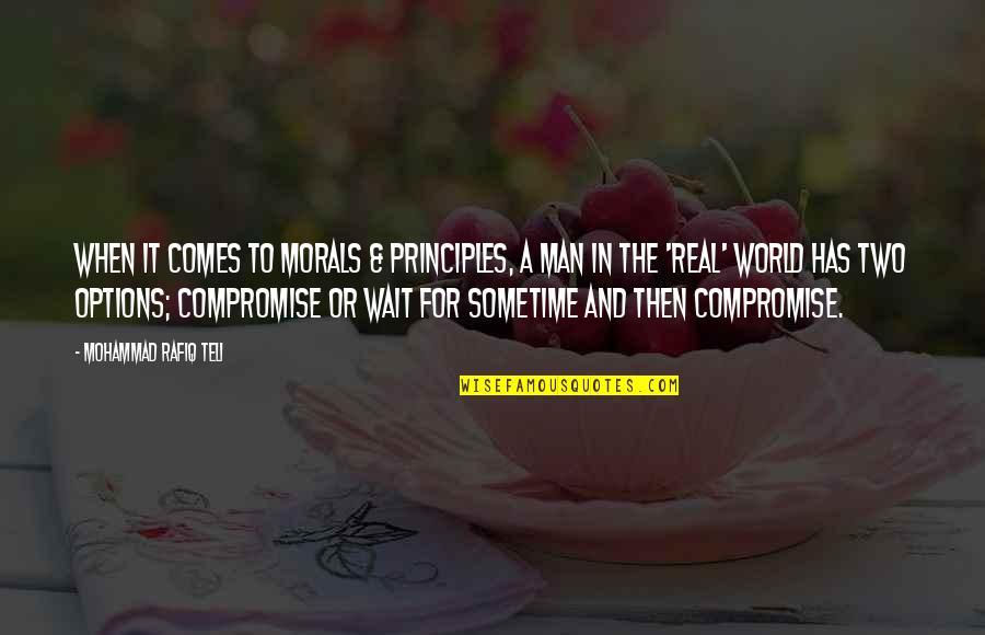 Principles And Morals Quotes By Mohammad Rafiq Teli: When it comes to morals & principles, a