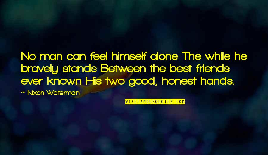 Principles And Morals Quotes By Nixon Waterman: No man can feel himself alone The while