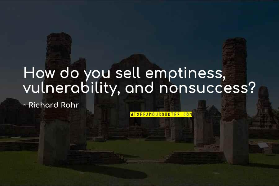 Principles And Morals Quotes By Richard Rohr: How do you sell emptiness, vulnerability, and nonsuccess?