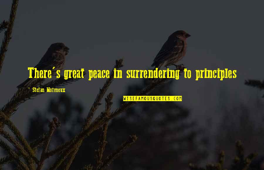 Principles And Morals Quotes By Stefan Molyneux: There's great peace in surrendering to principles